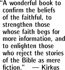 A wonderful book to confirm the beliefs of the faithful, to strengthen those whose faith begs for more information and to enlighten those who reject the stories of the Bible as mere fiction. -- Kirkus